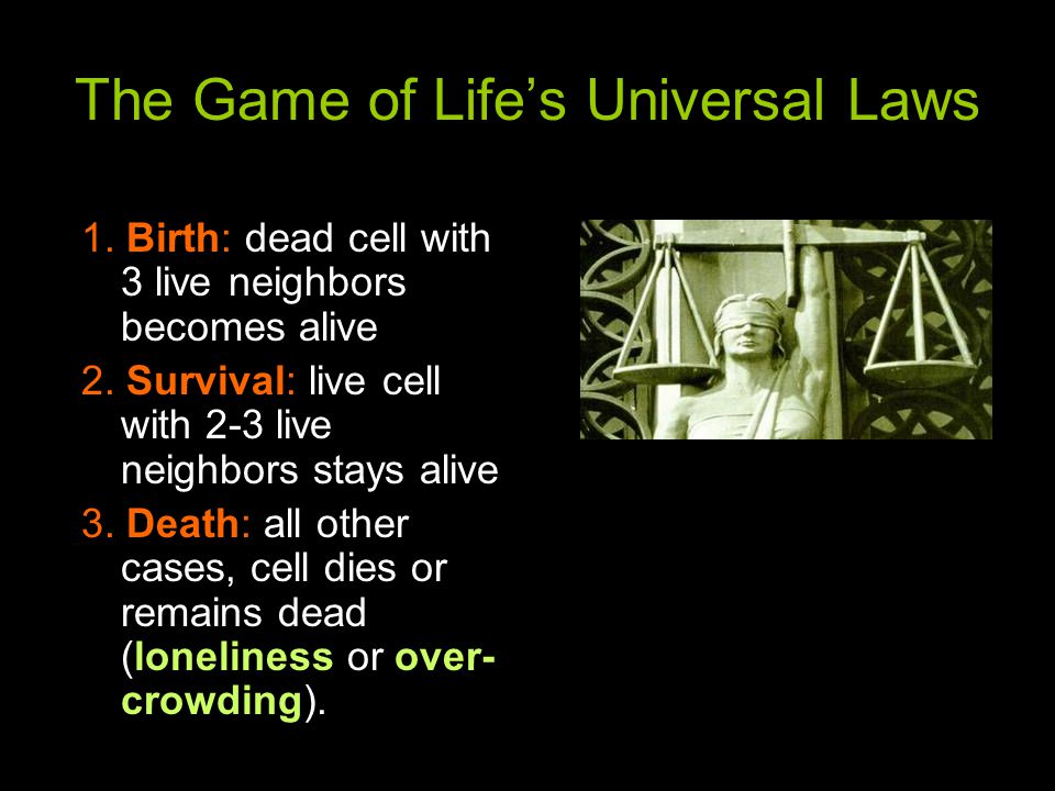 The Game of Life's Universal Laws 1. Birth: dead cell with 3 live neighbors becomes alive 2.