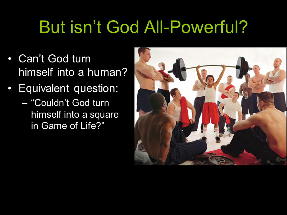 But isn't God All-Powerful. Can't God turn himself into a human.