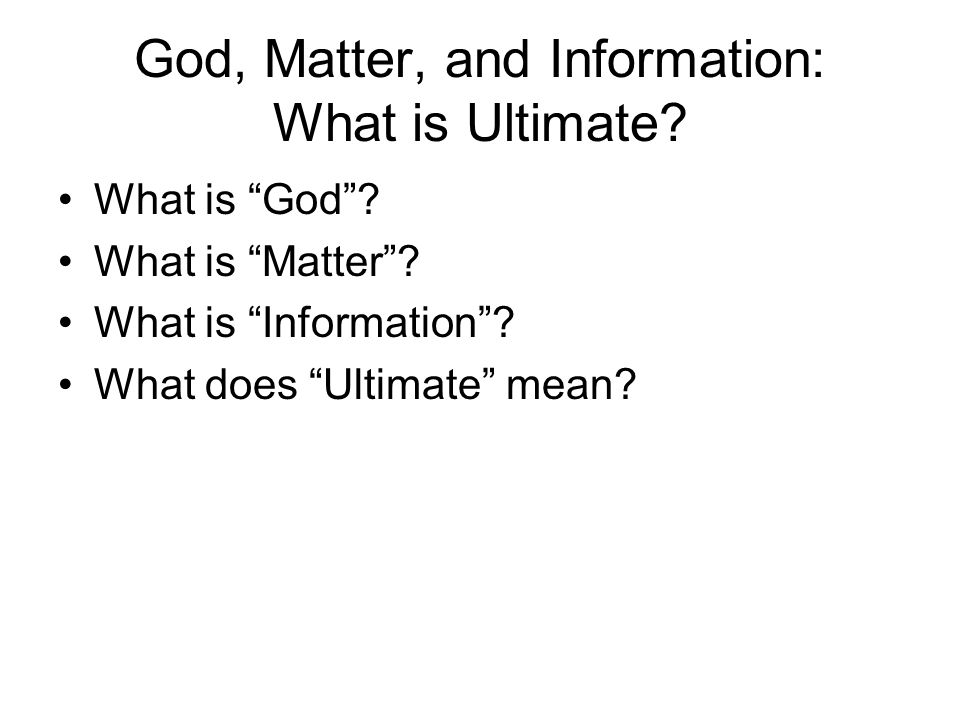 God, Matter, and Information: What is Ultimate. What is God .