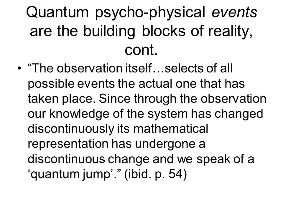 Quantum psycho-physical events are the building blocks of reality, cont.