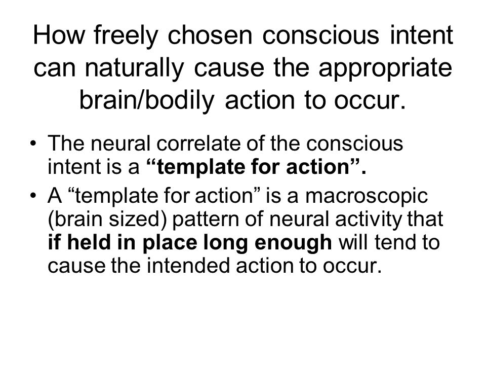How freely chosen conscious intent can naturally cause the appropriate brain/bodily action to occur.