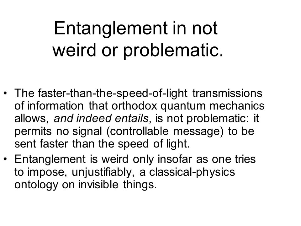 Entanglement in not weird or problematic.