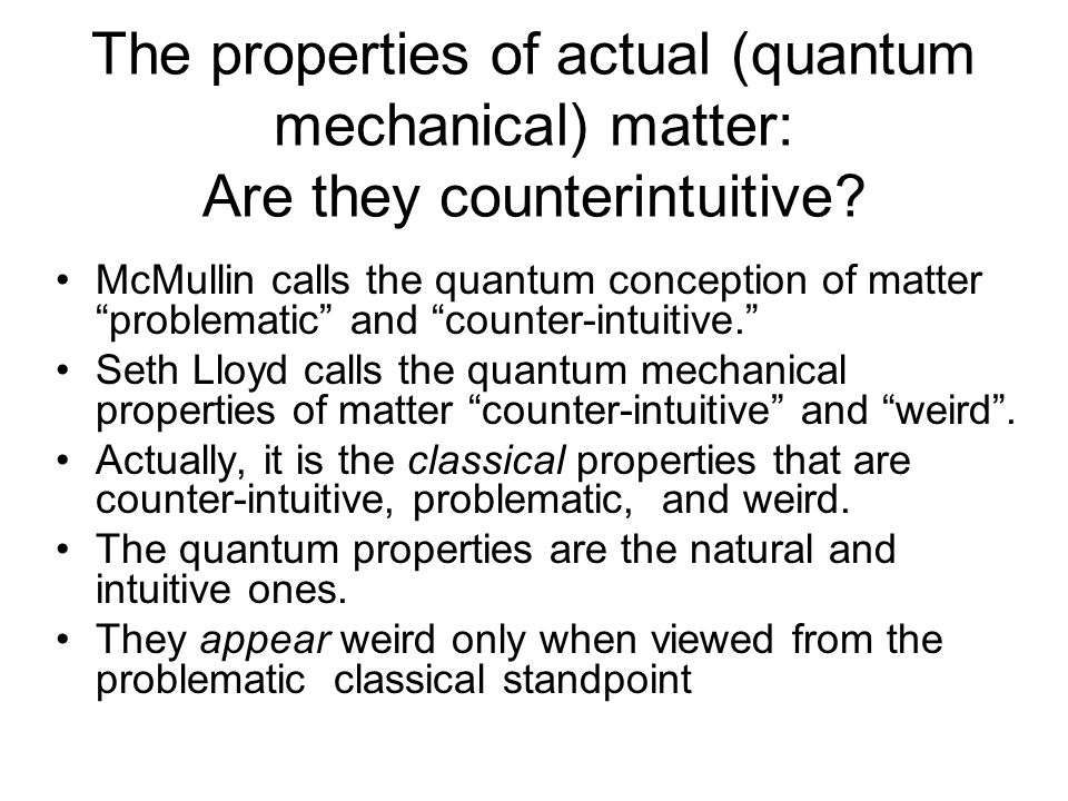 The properties of actual (quantum mechanical) matter: Are they counterintuitive.