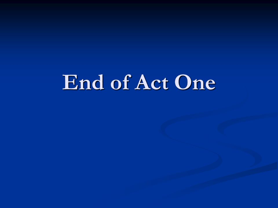 End of Act One