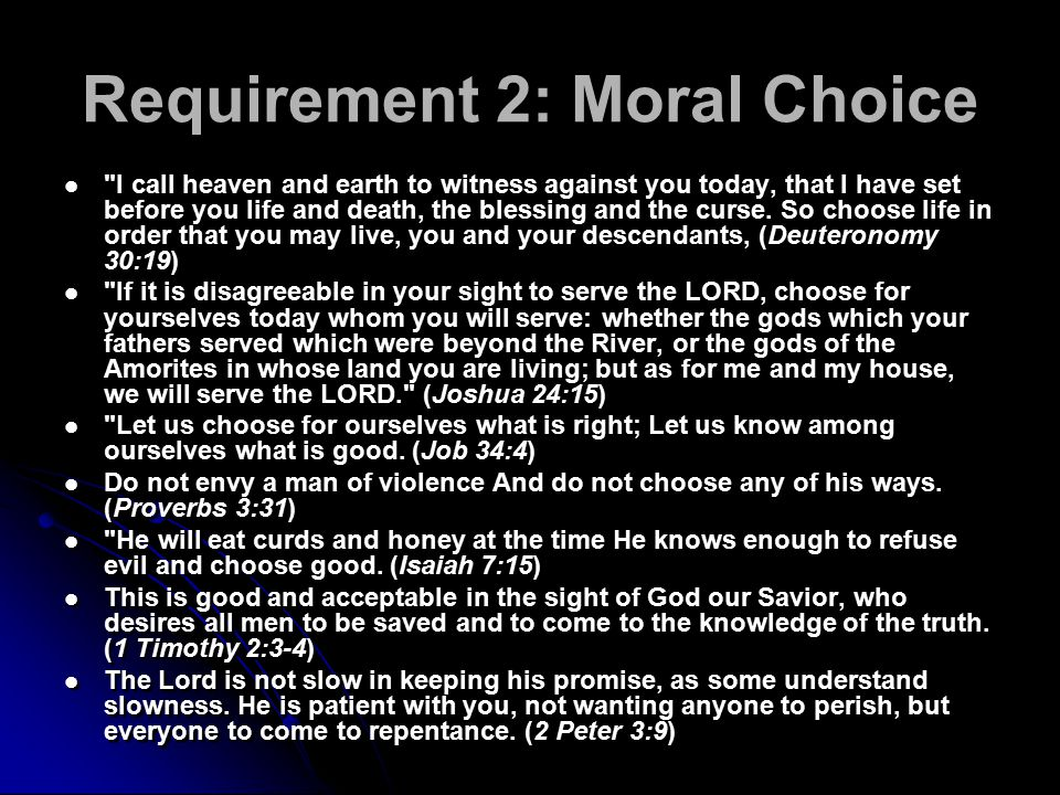 Requirement 2: Moral Choice I call heaven and earth to witness against you today, that I have set before you life and death, the blessing and the curse.