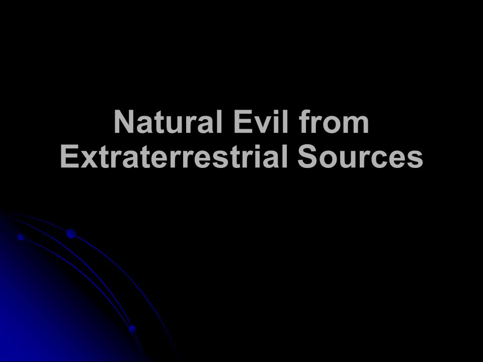 Natural Evil from Extraterrestrial Sources