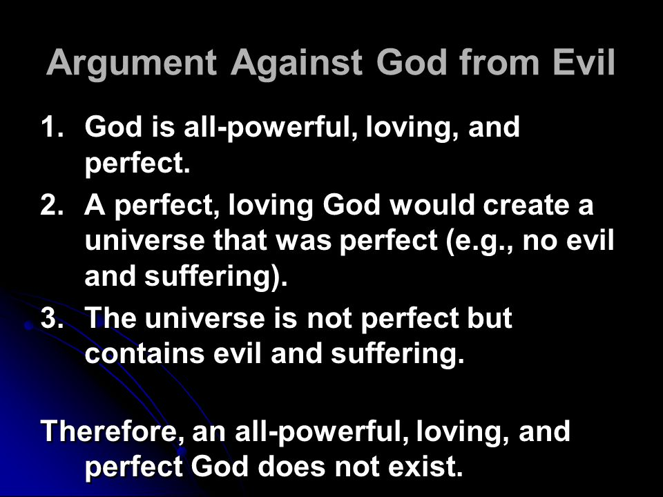 Argument Against God from Evil 1.God is all-powerful, loving, and perfect.