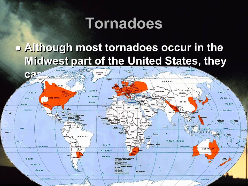 Tornadoes Although most tornadoes occur in the Midwest part of the United States, they can occur in numerous locations throughout the world Wind speeds can exceed 200 mph Tornadoes cannot be prevented except by preventing storms or preventing uneven heating of the earth Although most tornadoes occur in the Midwest part of the United States, they can occur in numerous locations throughout the world Wind speeds can exceed 200 mph Tornadoes cannot be prevented except by preventing storms or preventing uneven heating of the earth
