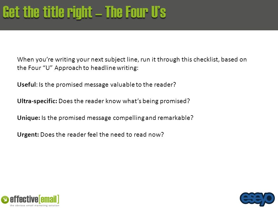 "Get the title right – The Four U's When you're writing your next subject line, run it through this checklist, based on the Four ""U"" Approach to headli"