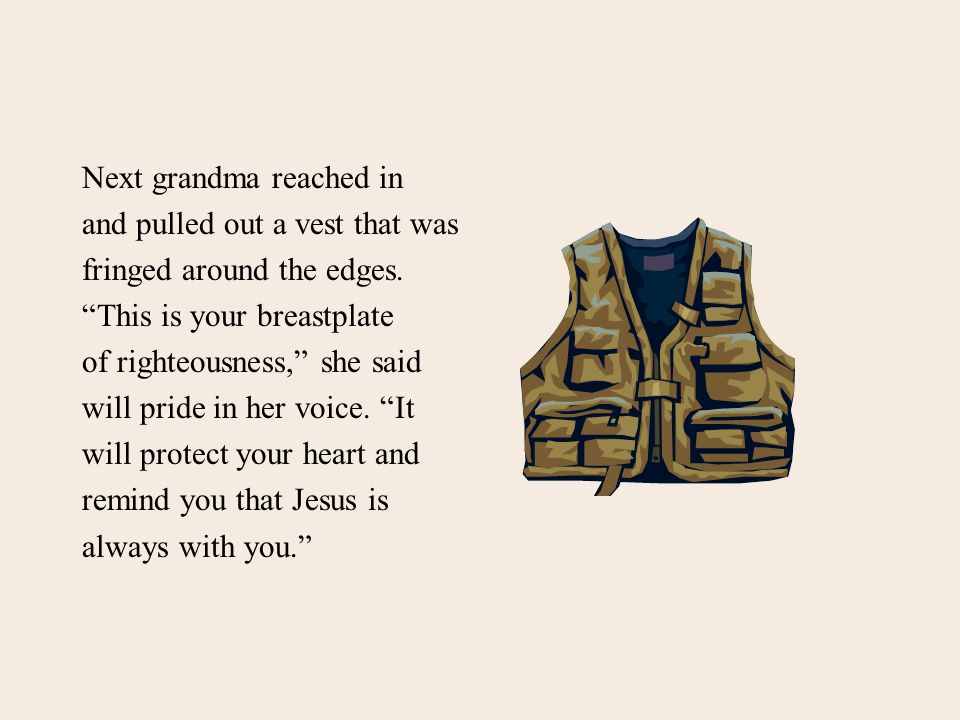 Next grandma reached in and pulled out a vest that was fringed around the edges.