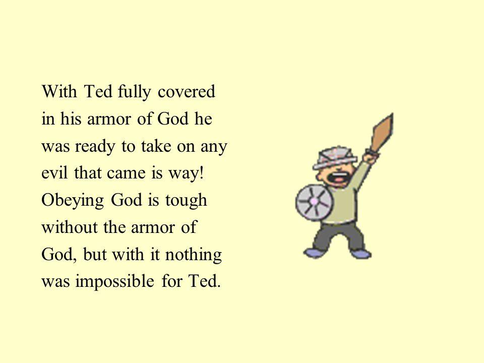 With Ted fully covered in his armor of God he was ready to take on any evil that came is way.