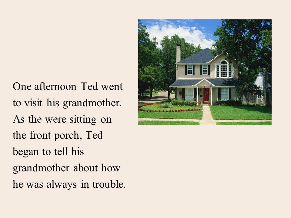 One afternoon Ted went to visit his grandmother.