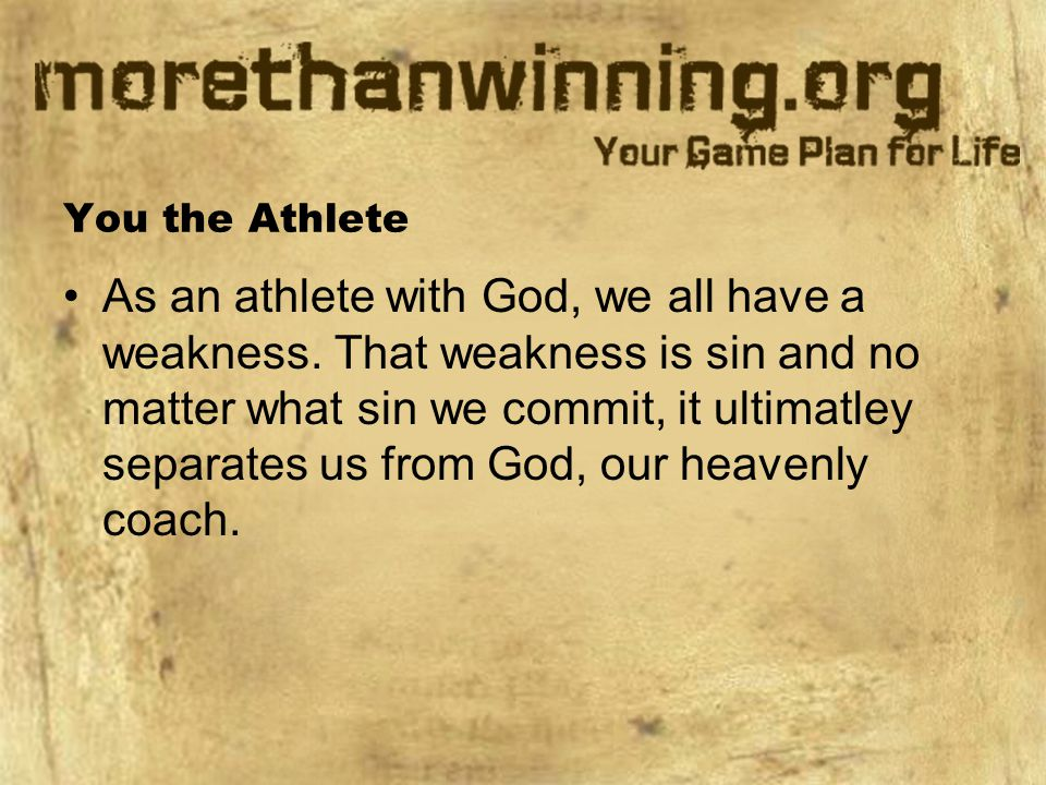 You the Athlete As an athlete with God, we all have a weakness.