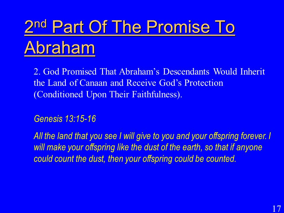17 2 nd Part Of The Promise To Abraham 2. God Promised That Abraham's Descendants Would Inherit the Land of Canaan and Receive God's Protection (Condi