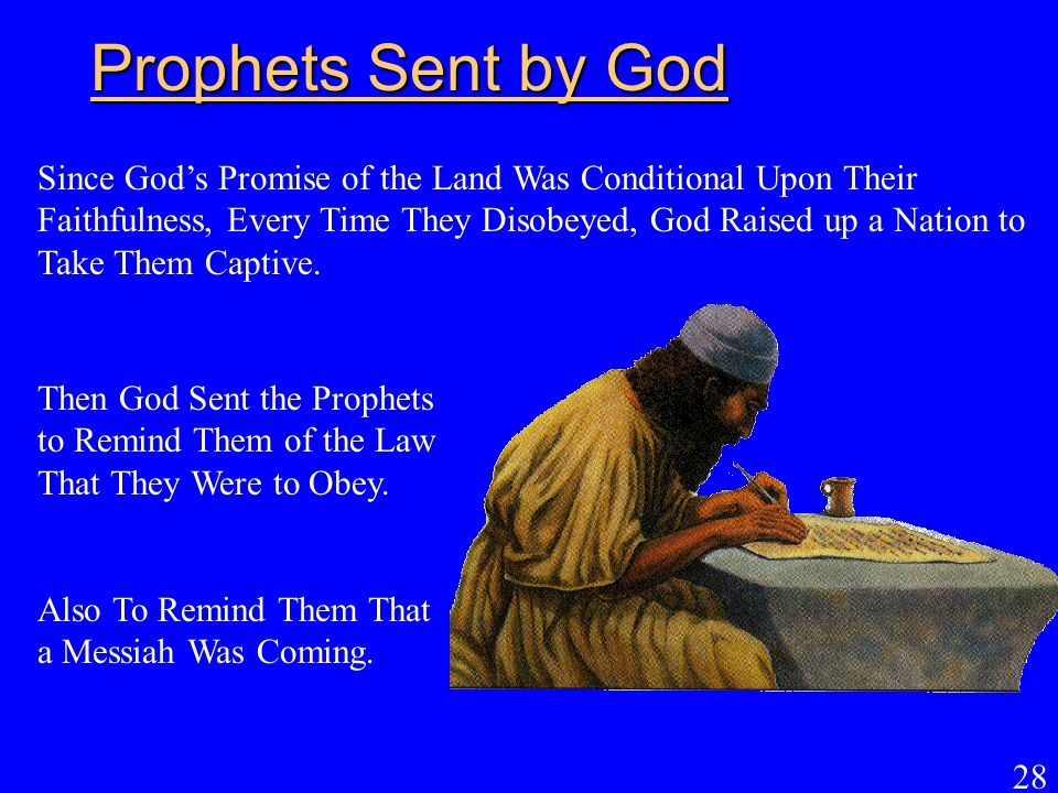 28 Prophets Sent by God Since God's Promise of the Land Was Conditional Upon Their Faithfulness, Every Time They Disobeyed, God Raised up a Nation to