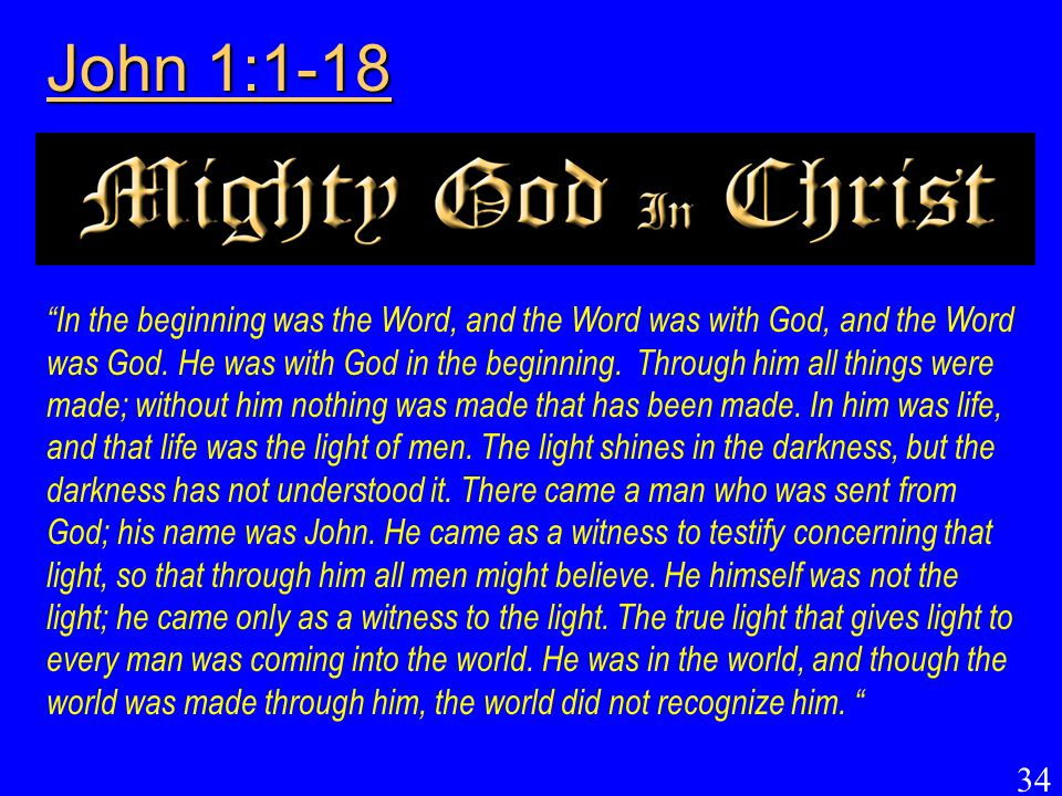 """34 """"In the beginning was the Word, and the Word was with God, and the Word was God. He was with God in the beginning. Through him all things were made"""