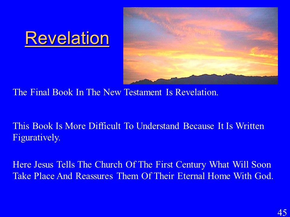 45 Revelation Here Jesus Tells The Church Of The First Century What Will Soon Take Place And Reassures Them Of Their Eternal Home With God. The Final