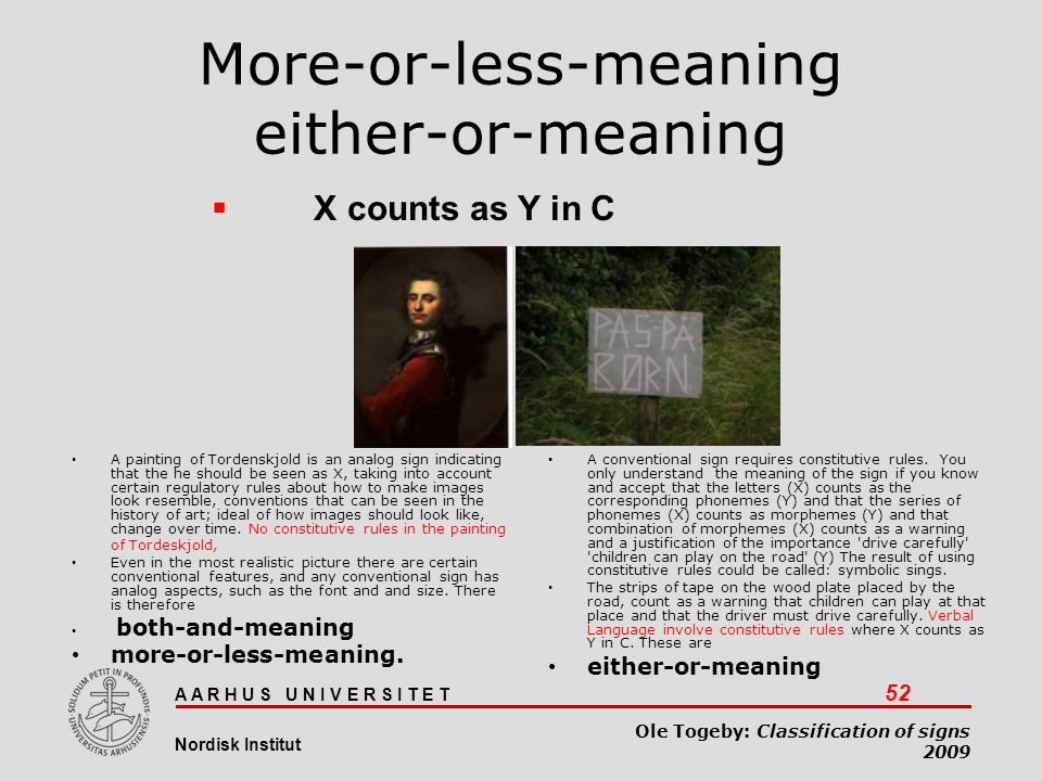A A R H U S U N I V E R S I T E T 52 Nordisk Institut Ole Togeby: Classification of signs 2009 More-or-less-meaning either-or-meaning A painting of To