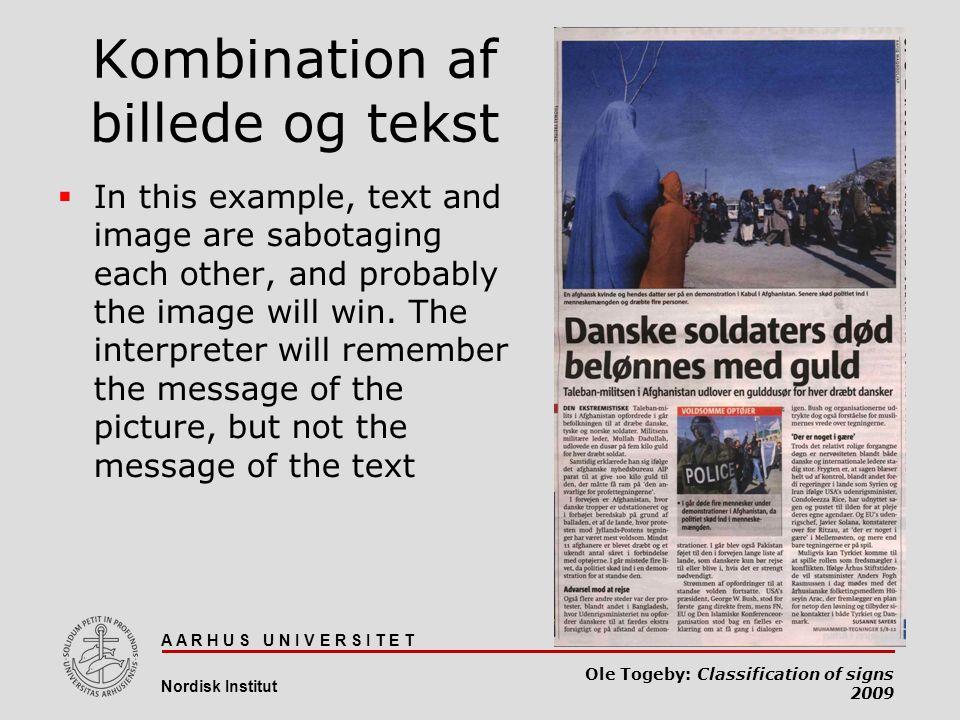 A A R H U S U N I V E R S I T E T 72 Nordisk Institut Ole Togeby: Classification of signs 2009 Kombination af billede og tekst  In this example, text