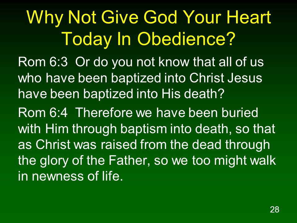 28 Why Not Give God Your Heart Today In Obedience.