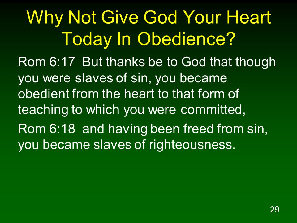 29 Why Not Give God Your Heart Today In Obedience.