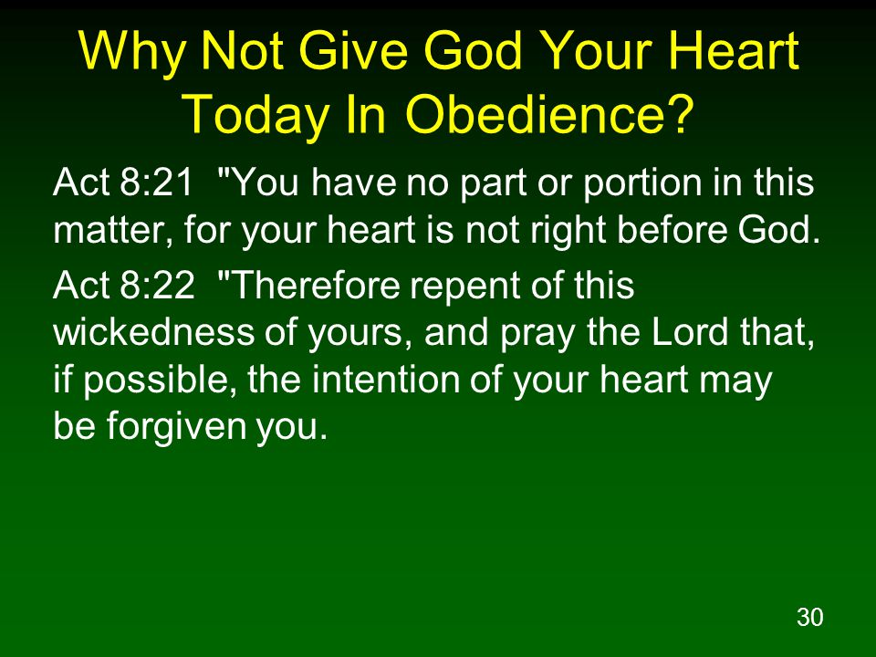 30 Why Not Give God Your Heart Today In Obedience.