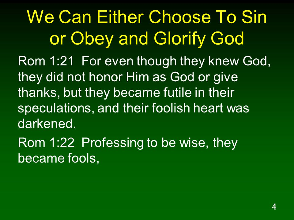 5 We Can Either Choose To Sin or Obey and Glorify God Rom 1:23 and exchanged the glory of the incorruptible God for an image in the form of corruptible man and of birds and four-footed animals and crawling creatures.