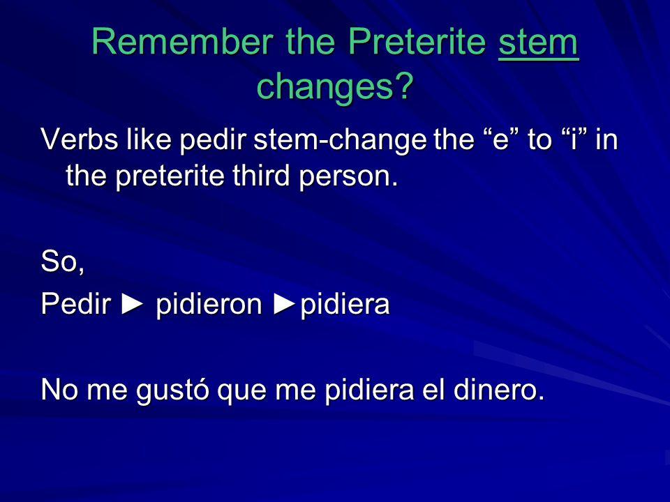 "Remember the Preterite stem changes? Verbs like pedir stem-change the ""e"" to ""i"" in the preterite third person. So, Pedir ► pidieron ►pidiera No me gu"