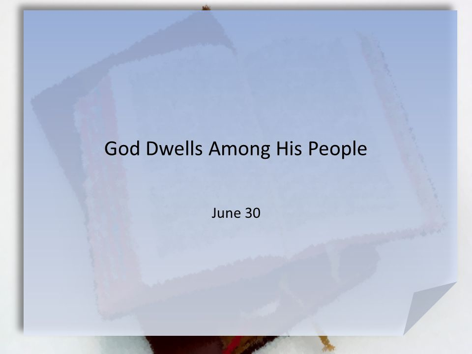 God Dwells Among His People June 30