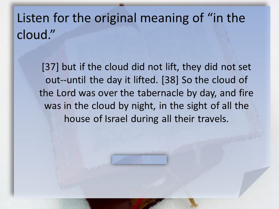Listen for the original meaning of in the cloud. [37] but if the cloud did not lift, they did not set out--until the day it lifted.
