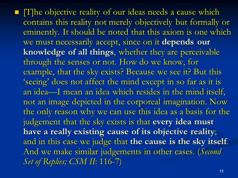 11 [T]he objective reality of our ideas needs a cause which contains this reality not merely objectively but formally or eminently.