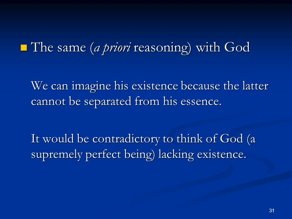 31 The same (a priori reasoning) with God The same (a priori reasoning) with God We can imagine his existence because the latter cannot be separated from his essence.