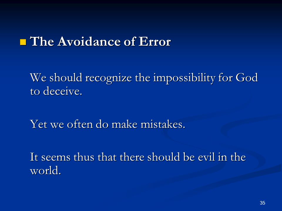 35 The Avoidance of Error The Avoidance of Error We should recognize the impossibility for God to deceive.