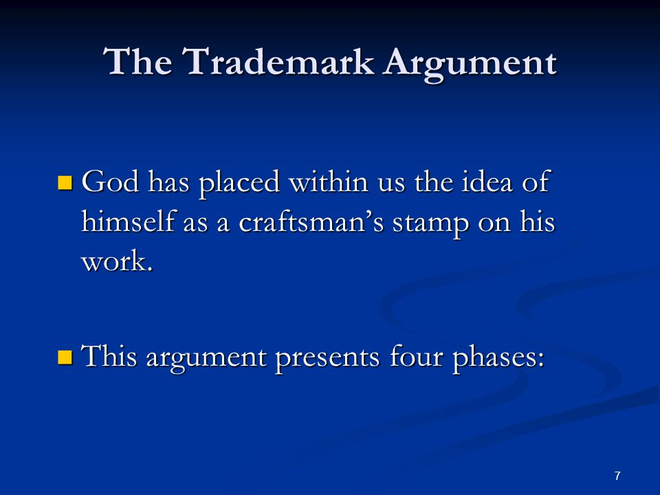 7 The Trademark Argument God has placed within us the idea of himself as a craftsman's stamp on his work.