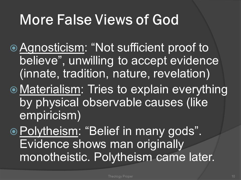 """More False Views of God  Agnosticism: """"Not sufficient proof to believe"""", unwilling to accept evidence (innate, tradition, nature, revelation)  Mater"""