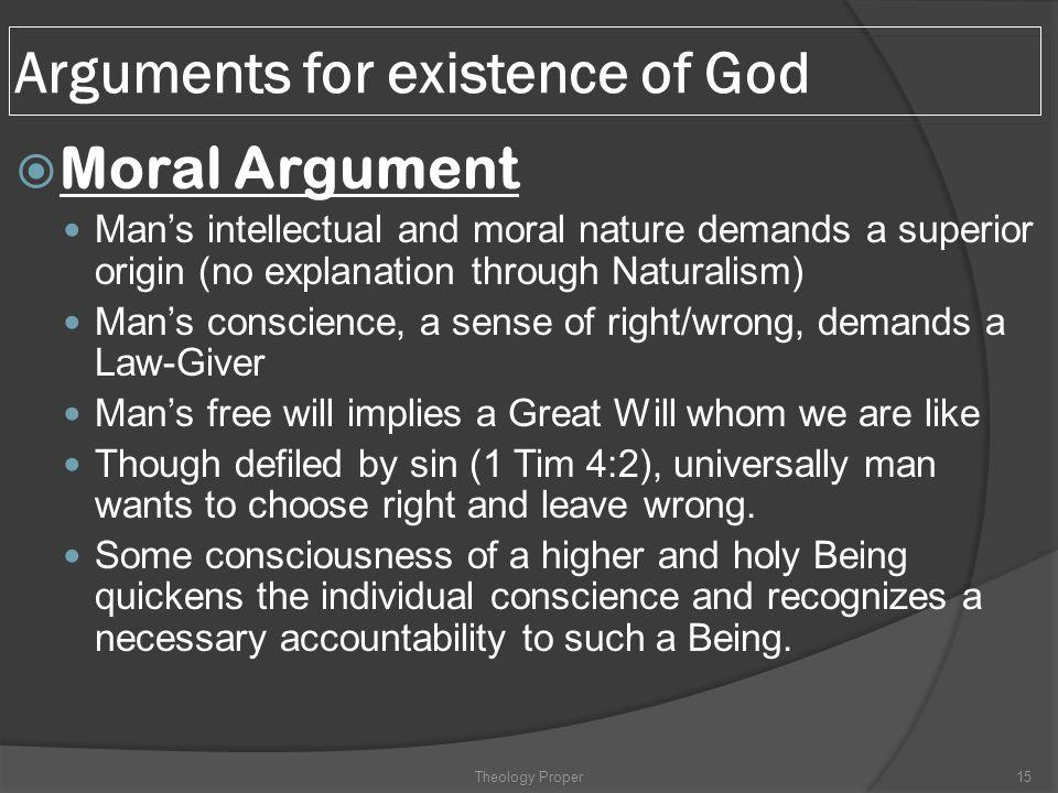 Arguments for existence of God  Moral Argument Man's intellectual and moral nature demands a superior origin (no explanation through Naturalism) Man'