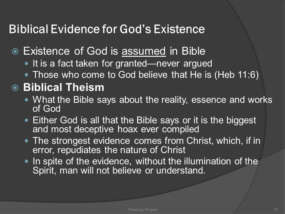 Biblical Evidence for God's Existence  Existence of God is assumed in Bible It is a fact taken for granted—never argued Those who come to God believe