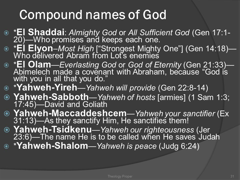 """Compound names of God  * El Shaddai : Almighty God or All Sufficient God (Gen 17:1- 20)—Who promises and keeps each one.  * El Elyon –Most High [""""St"""