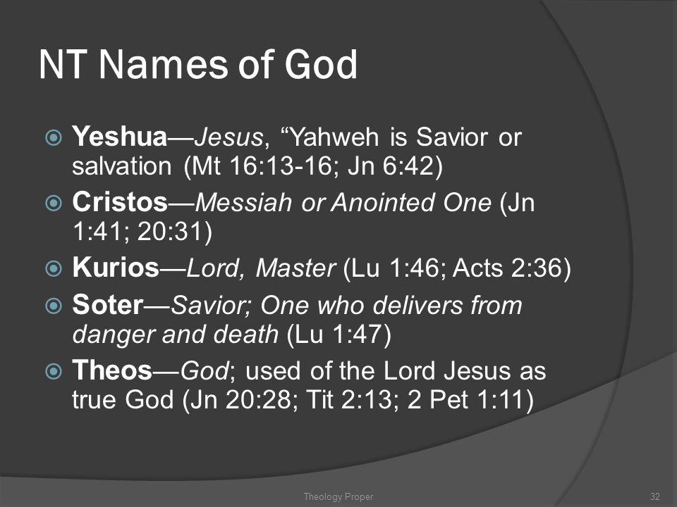 "NT Names of God  Yeshua —Jesus, ""Yahweh is Savior or salvation (Mt 16:13-16; Jn 6:42)  Cristos —Messiah or Anointed One (Jn 1:41; 20:31)  Kurios —L"