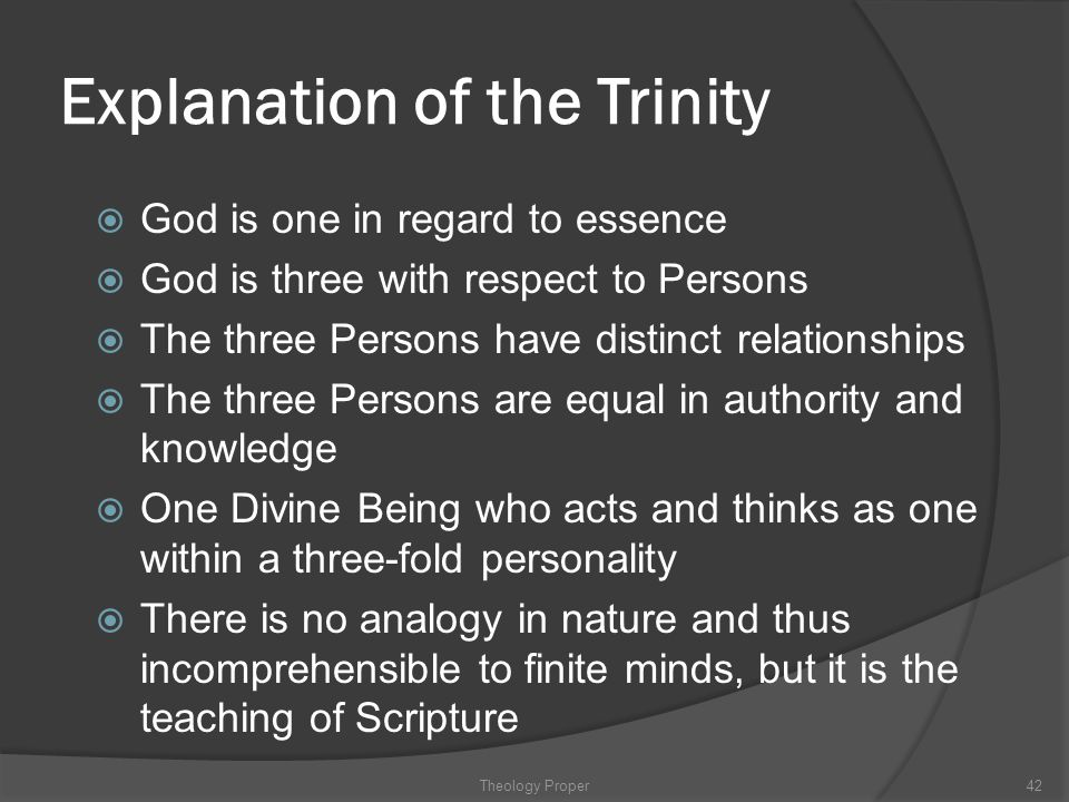 Explanation of the Trinity  God is one in regard to essence  God is three with respect to Persons  The three Persons have distinct relationships 