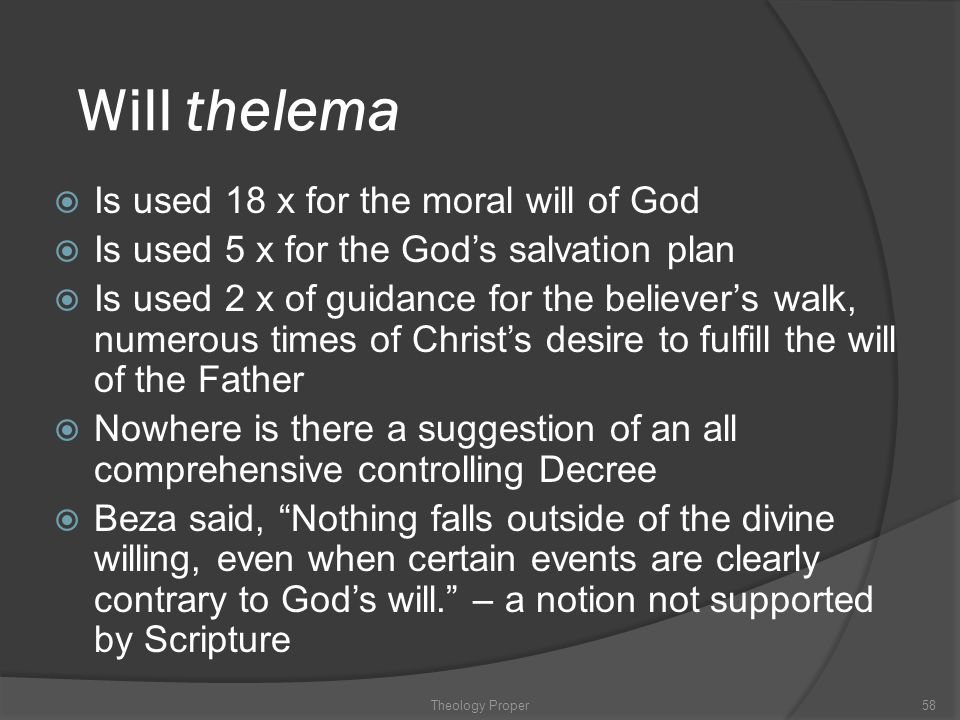 Will thelema  Is used 18 x for the moral will of God  Is used 5 x for the God's salvation plan  Is used 2 x of guidance for the believer's walk, nu