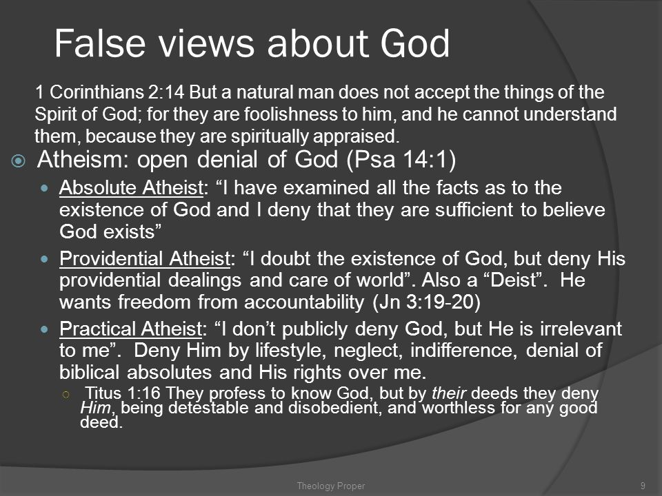 """False views about God  Atheism: open denial of God (Psa 14:1) Absolute Atheist: """"I have examined all the facts as to the existence of God and I deny"""