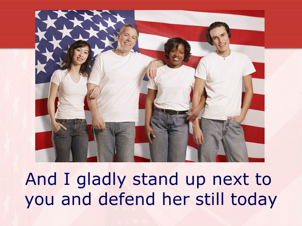 And I gladly stand up next to you and defend her still today