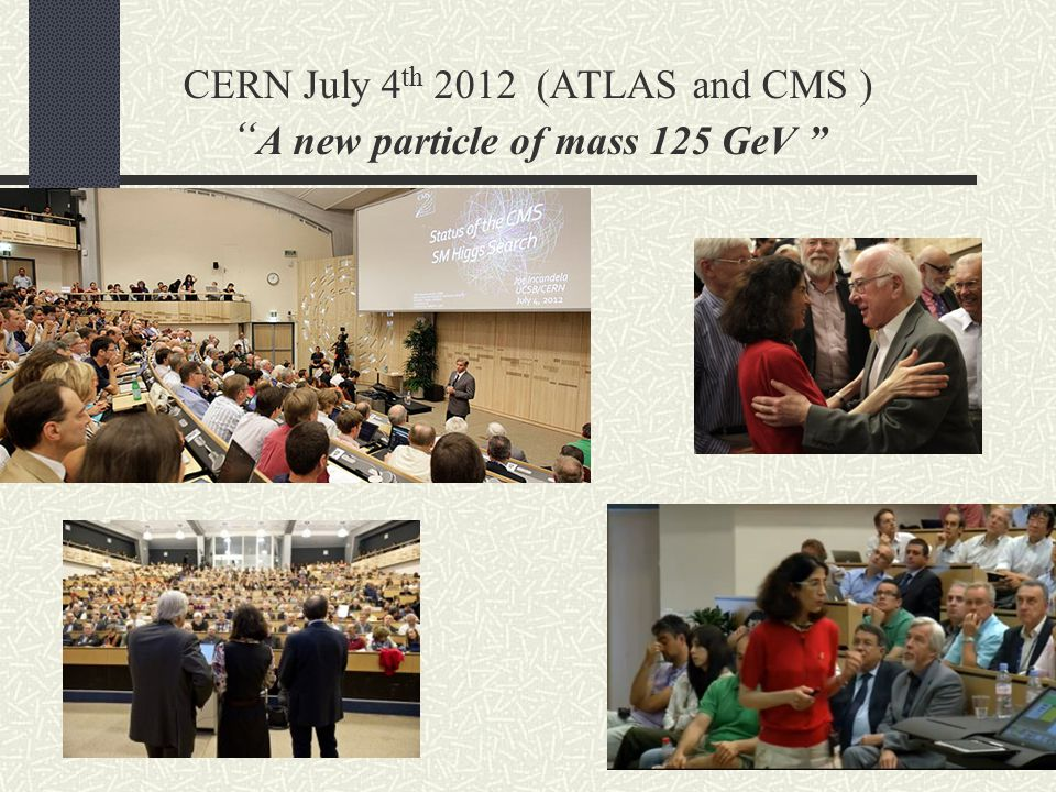 "CERN July 4 th 2012 (ATLAS and CMS ) "" A new particle of mass 125 GeV """