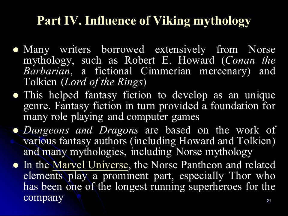 21 Part IV. Influence of Viking mythology Many writers borrowed extensively from Norse mythology, such as Robert E. Howard (Conan the Barbarian, a fic