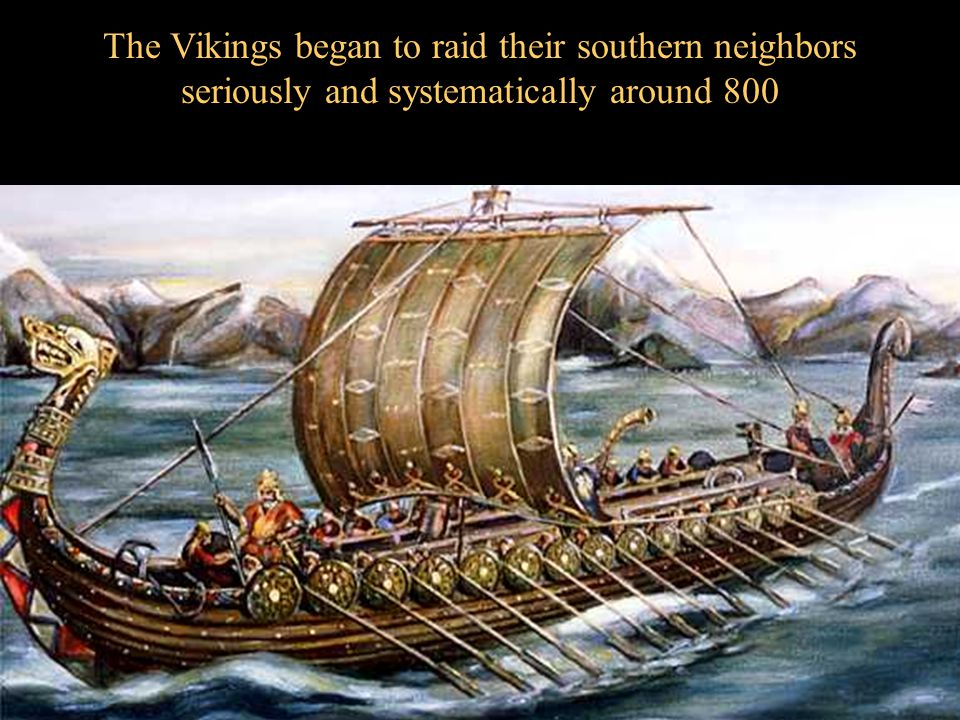 3 The Vikings began to raid their southern neighbors seriously and systematically around 800