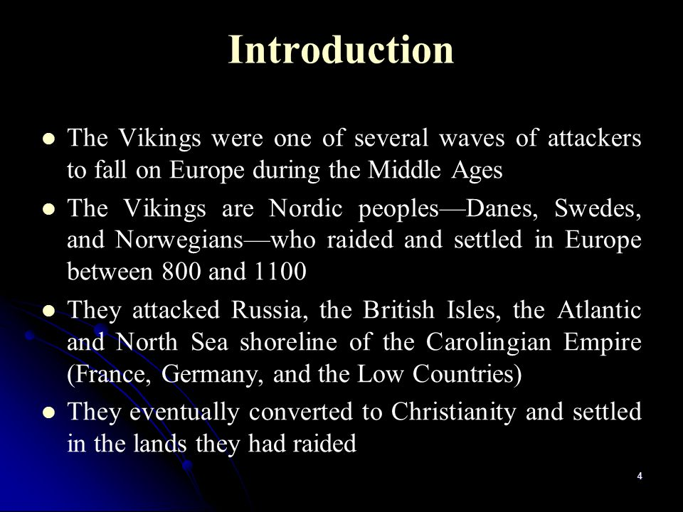 4 Introduction The Vikings were one of several waves of attackers to fall on Europe during the Middle Ages The Vikings are Nordic peoples—Danes, Swede