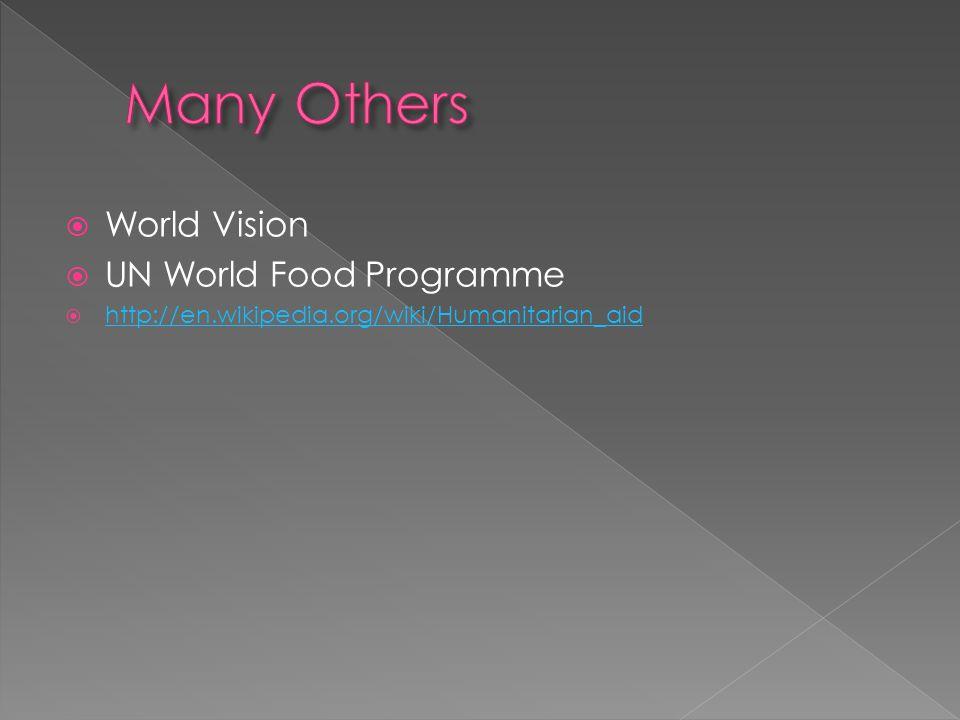  World Vision  UN World Food Programme  http://en.wikipedia.org/wiki/Humanitarian_aid http://en.wikipedia.org/wiki/Humanitarian_aid