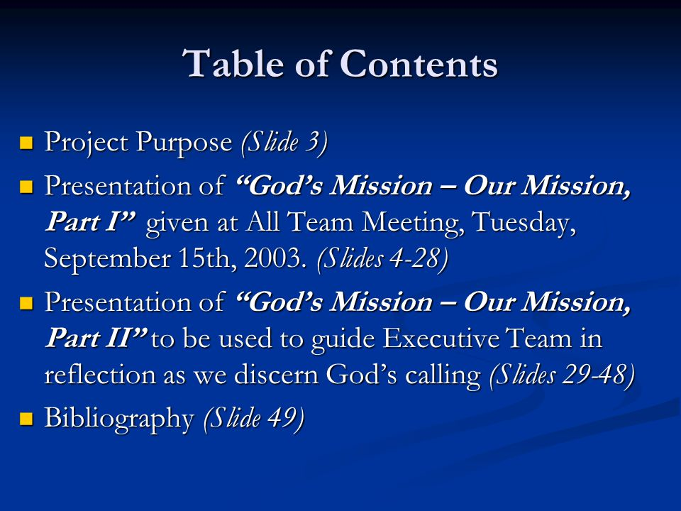 Table of Contents Project Purpose (Slide 3) Project Purpose (Slide 3) Presentation of God's Mission – Our Mission, Part I given at All Team Meeting, Tuesday, September 15th, 2003.