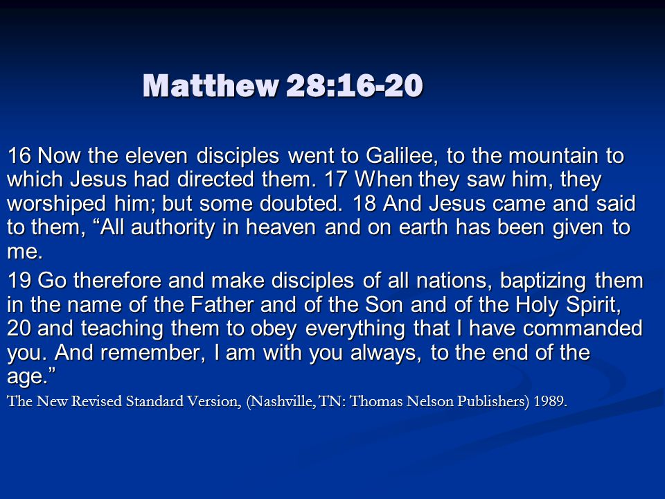 Matthew 28:16-20 16 Now the eleven disciples went to Galilee, to the mountain to which Jesus had directed them.